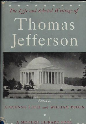 THE LIFE AND SELECTED WRITINGS OF THOMAS JEFFERSON. MODERN LIBRARY #234. Thomas JEFFERSON