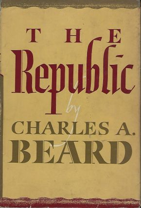 THE REPUBLIC CONVERSATIONS ON FUNDAMENTALS. Charles A. BEARD