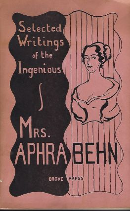 SELECTED WRITINGS OF THE INGENIOUS MRS. APHRA BEHN