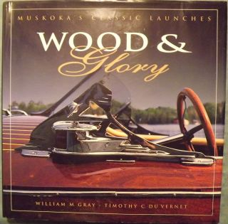 WOOD & GLORY: MUSKOKA'S CLASSIC LAUNCHES. William M. GRAY