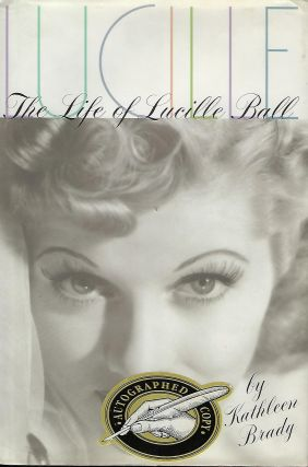 LUCILLE: THE LIFE OF LUCILLE BALL. Kathleen BRADY