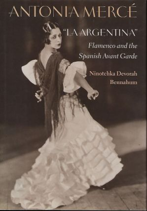 "ANTONIA MERCE ""LA ARGENTINA"": FLAMENCO AND THE SPANISH AVANT GARDE. Ninotchka Devorah BENNAHUM"