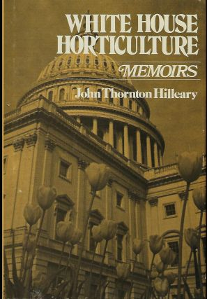 WHITE HOUSE HORTICULTURE: MEMOIRS. John Thornton HILLEARY