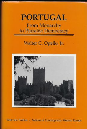 PORTUGAL FROM MONARCHY TO PLURALIST DEMOCRACY. Walter C. OPELLO JR.