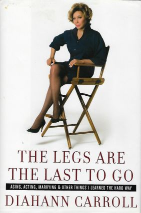 THE LEGS ARE THE LAST TO GO: AGING, ACTING, MARRYING & OTHER THINGS I LEARNED THE HARD WAY....