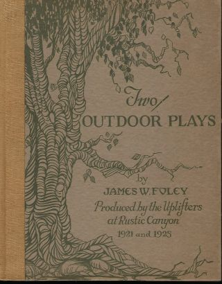 TWO OUTDOOR PLAYS: PRODUCED BY THE UPLIFTERS AT RUSTIC CANYON 1921 AND 1925.