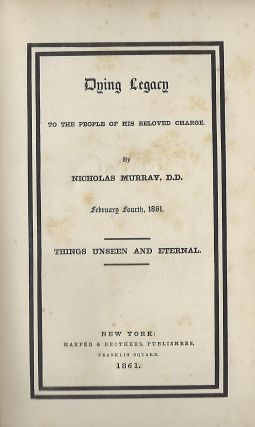 DYING LEGACY: TO TGHE PEOPLE OF HIS BELOVED CHARGE. FEBRUARY FOURTH, 1861. Things Unseen And Eternal.