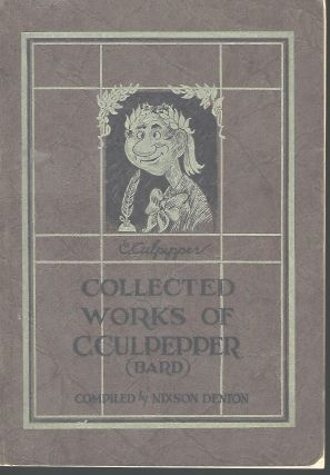 THE COLLECTED WORKS OF CLEONIDES CULPEPPER, BARD OF OLD SALEM (ONE MILE SOUTH OF MT. WASHINGTON)....