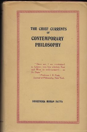 THE CHIEF CURRENTS OF CONTEMPORARY PHILOSOPHY. Dhirendra Mohan DATTA