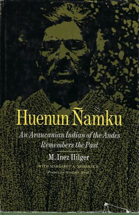 HUENUN NAMKU: AN ARAUCANIAN INDIAN OF THE ANDES REMEMBERS THE PAST. Inez M. HILGER
