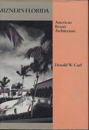 MINZER'S FLORIDA: AMERICAN RESORT ARCHITECTURE. Donald W. CURL.
