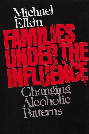 FAMILIES UNDER THE INFLUENCE: CHANGING ALCOHOLIC PATTERNS. Michael ELKIN