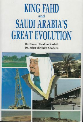 KING FAHD AND SAUDI ARABIA'S GREAT EVOLUTION. Dr. Nasser Ibrahim RASHID, With Dr. Esber Ibrahim...
