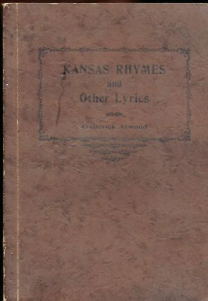 KANSAS RHYMES AND OTHER LYRICS. Frederick ATWOOD