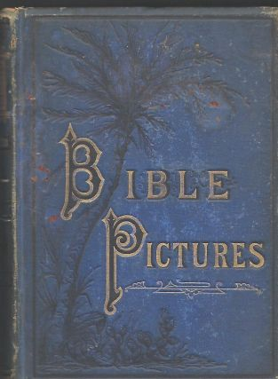 BIBLE PICTURES; OR, LIFE SKETCHES OF LIFE-TRUTHS