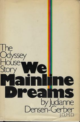 THE ODYSSEY HOUSE STORY: WE MAINLINE DREAMS. Judianne DENSEN- GERBER