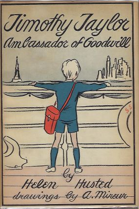 TIMOTHY TAYLOR AMBASSADOR OF GOODWILL: THE STORY OF AN ENGLISH BOY. Helen McLanahan HUSTED.