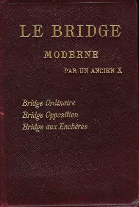 LE BRIDGE MODERNE PAR UN ANCIEN X. EARLY FRENCH BRIDGE BOOK