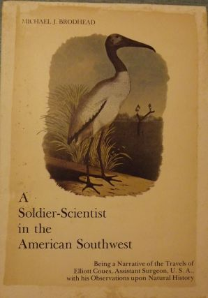 A SOLDIER-SCIENTIST IN THE AMERICAN SOUTHWEST. Being A Narrative of the Travels of Elliott Coues,...