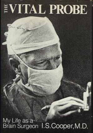 THE VITAL PROBE: MY LIFE AS A BRAIN SURGEON. I. S. COOPER.