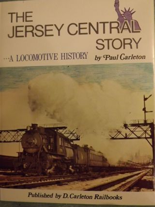 THE JERSEY CENTRAL STORY: A LOCOMOTIVE HISTORY. Paul CARLETON