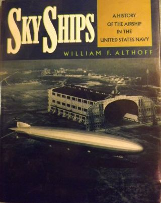SKYSHIPS: A HISTORY OF THE AIRSHIP IN THE UNITED STATES NAVY. William F. ALTHOFF
