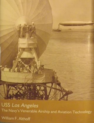 USS LOS ANGELES: THE NAVY'S VENERABLE AIRSHIP AND AVIATION TECHNOLOGY. William F. ALTHOFF