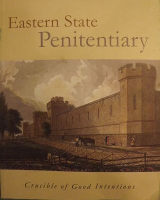 EASTERN STATE PENITENTIARY: CRUCIBLE OF GOOD INTENTIONS. With Kenneth Finkel, Jeffrey A. Cohen