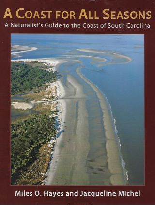 A COAST FOR ALL SEASONS: A NATURALIST'S GUIDE TO THE COAST OF SOUTH CAROLINA. Miles O. HAYES,...