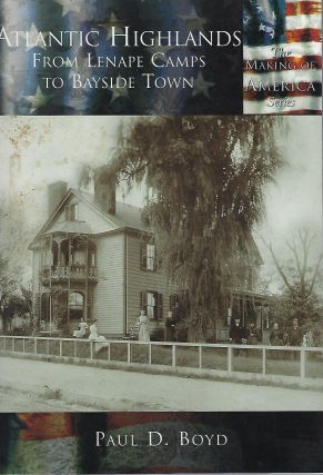 THE MAKING OF AMERICA SERIES: ATLANTIC HIGHLANDS: FROM LENAPE CAMPS TO BAYSIDE TOWN. Paul D. BOYD