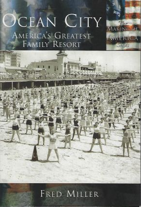 THE MAKING OF AMERICA SERIES: OCEAN CITY: AMERICA'S GREATEST FAMILY RESORT. Fred MILLER.