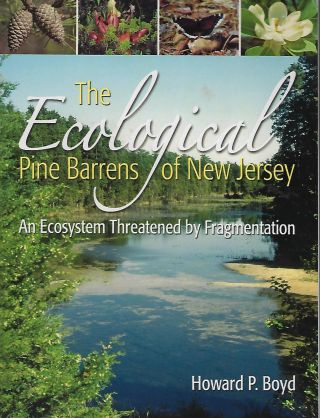 THE ECOLOGICAL PINE BARRENS OF NEW JERSEY: AN ECOSYSTEM THREATENED BY FRAGMENTATION. Howard P. BOYD