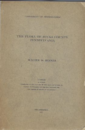 THE FLORA OF BUCKS COUNTY PENNSYLVANIA. Walter M. BENNER
