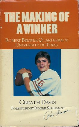 THE MAKING OF A WINNER: ROBERT BREWER QUARTERBACK UNIVERSITY OF TEXAS. Creath DAVIS