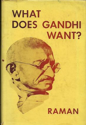 WHAT DOES GANDHI WANT? T. A. RAMAN.