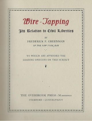 WIRE-TAPPING: ITS REALTION TO CIVIL LIBERTIES, TO WHICH ARE APPENDED THE LEADING OPINIONS ON THIS SUBJECT.