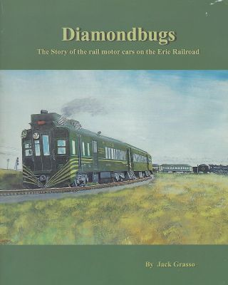 DIAMONDBUGS: THE STORY OF THE RAIL MOTOR CARS ON THE ERIE RAILROAD. Jack GRASSO