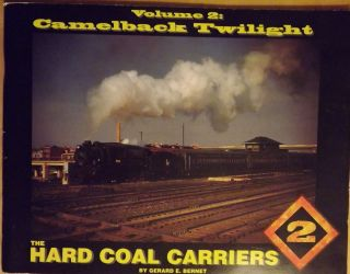 VOLUME 2: CAMELBACK TWILIGHT: THE HARD COAL CARRIERS. Gerard E. BERNET