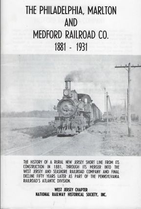 THE PHILADELPHIA, MARLTON AND MEDFORD RAILROAD CO. 1881-1931. William J. COXEY