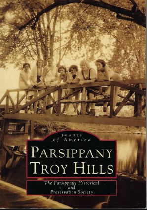 PARSIPPANY TROY HILLS: IMAGES OF AMERICA. THE PARSIPPANY HISTORICAL AND PRESERVATION SOCIETY.