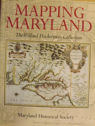 MAPPING MARYLAND: THE WILLARD HACKERMAN COLLECTION. MARYLAND HISTORICAL SOCIETY