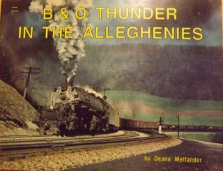 B & O THUNDER IN THE ALLEGHENIES. Deane MELLANDER.