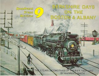 BERKSHIRE DAYS ON THE BOSTON & ALBANY: THE STEAM LOCOMOTIVES OF THE B & A, 1925-1950. Warren L....