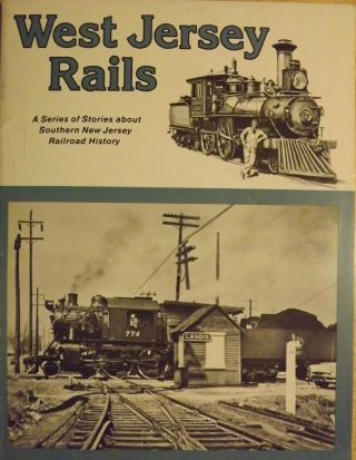 WEST JERSEY RAILS: A SERIES OF STORIES ABOUT SOUTHERN NEW JERSEY RAILROAD HISTORY. William J. COXEY