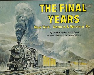 THE FINAL YEARS: NEW YORK, ONTARIO & WESTERN RY. John KRAUSE, With Ed Crist.