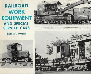 RAILROAD WORK EQUIPMENT AND SPECIAL-SERVICE CARS. Robert J. WAYNER.