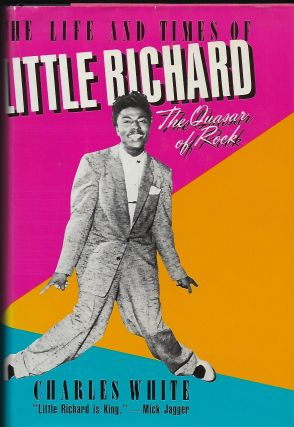THE LIFE AND TIMES OF LITTLE RICHARD: THE QUASAR OF ROCK. Charles WHITE.