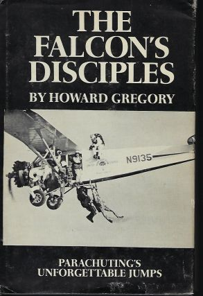 THE FALCON'S DISCIPLES: PARACHUTING'S UNFORGETTABLE JUMPS. Howard GREGORY