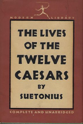 THE LIVES OF THE TWELVE CAESARS: COMPLETE AND UNABRIDGED
