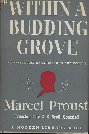 WITHIN A BUDDING GROVE: COMPLETE AND UNABRIDGED IN ONE VOLUME. Marcel PROUST.